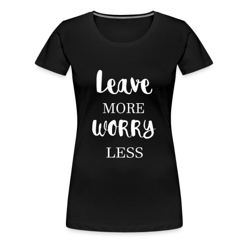 Leave more worry less - Women's Premium T-Shirt