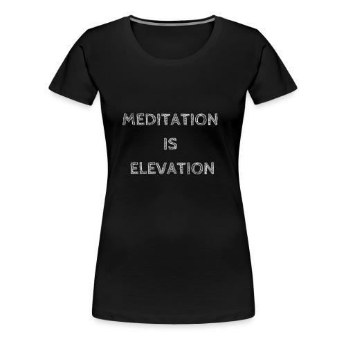 MEDITATION IS ELEVATION - Women's Premium T-Shirt