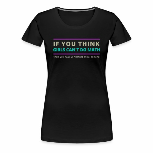 A Noether Think Coming - Women's Premium T-Shirt