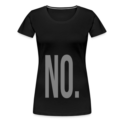 No. - Women's Premium T-Shirt