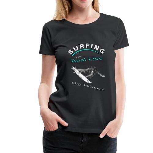 Surfing The Real Live Big Waves - Women's Premium T-Shirt