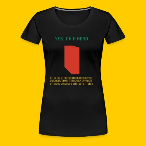 Yes, I'm a nerd deal with it - Women's Premium T-Shirt