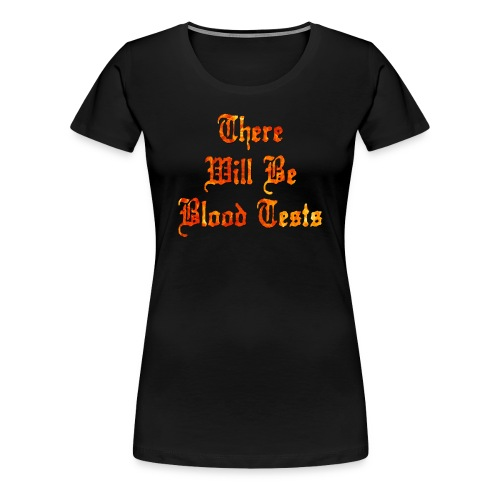 There Will Be Blood Tests - Women's Premium T-Shirt