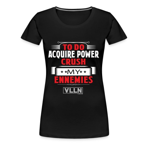 VLLN To do list: acquire power and crush ennemies - Women's Premium T-Shirt