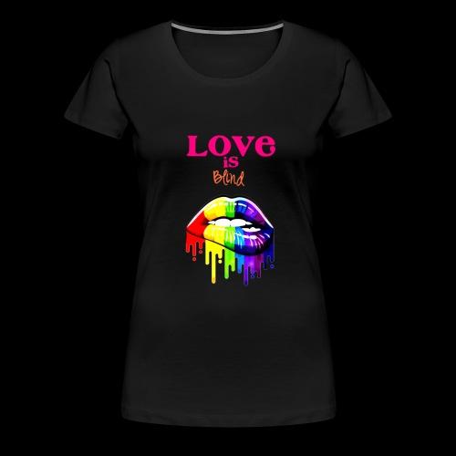 LOve is Blind - Women's Premium T-Shirt