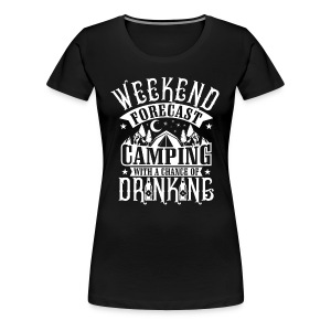 WEEKEND FORECAST CAMPING WITH A CHANCE OF DRINKIN - Women's Premium T-Shirt