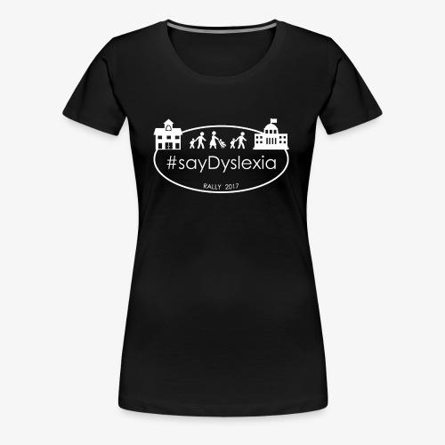 #SayDyslexia (White) - Women's Premium T-Shirt