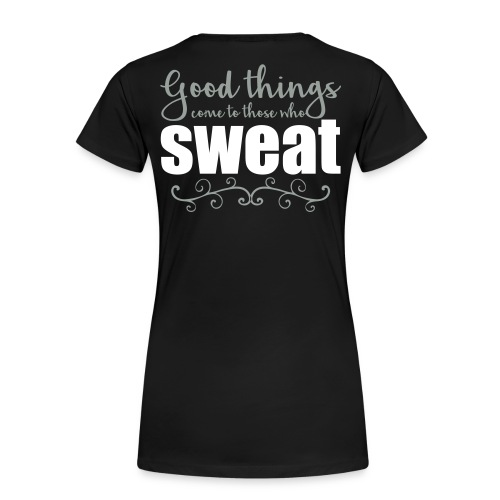 good things come to those who sweat - Women's Premium T-Shirt