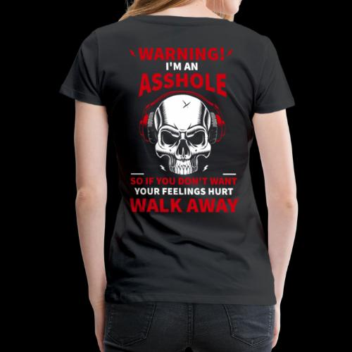 Warning! I'm an as*hole! - Women's Premium T-Shirt
