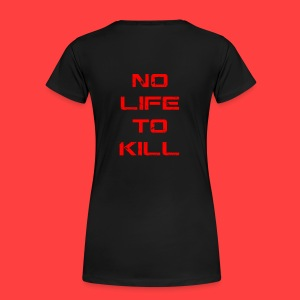 No Life To Kill - Women's Premium T-Shirt
