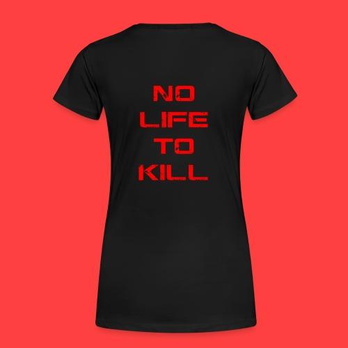 No Life To Kill - Women's Premium T-Shirt