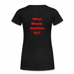 What Would Heather Chandler Do? - Women's Premium T-Shirt