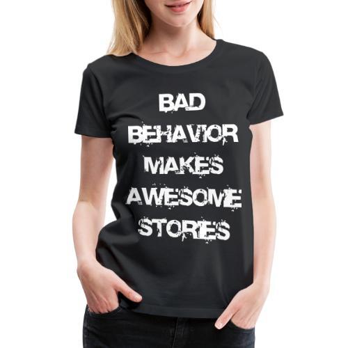 bad behavior makes awesome stories 2reborn - Women's Premium T-Shirt