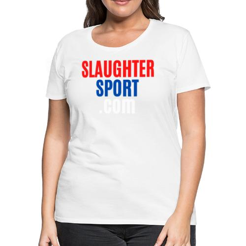 SLAUGHTERSPORT.COM - Women's Premium T-Shirt