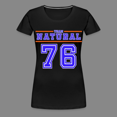 Team Natural 76 - Women's Premium T-Shirt