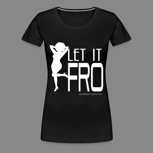 Let it Fro (Sexy) - Women's Premium T-Shirt