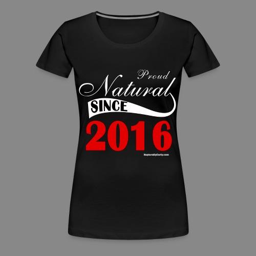 Been Natural Since 2016 - Women's Premium T-Shirt