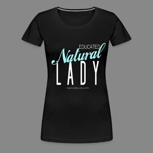 Educated Natural Lady - Women's Premium T-Shirt
