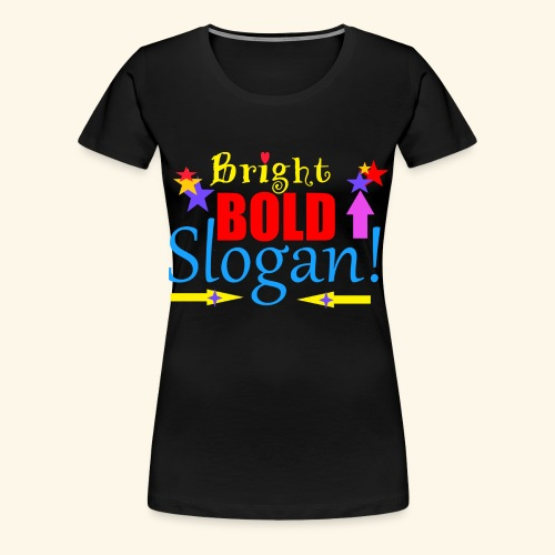 bright bold slogan - Women's Premium T-Shirt