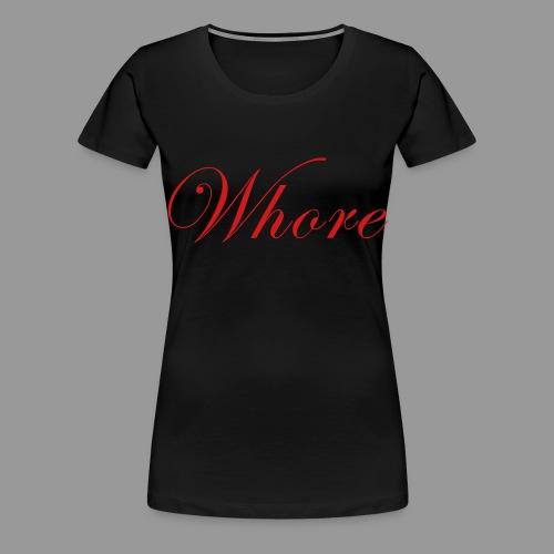 Whore - Women's Premium T-Shirt