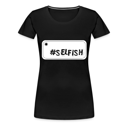 Selfie selfish - Women's Premium T-Shirt