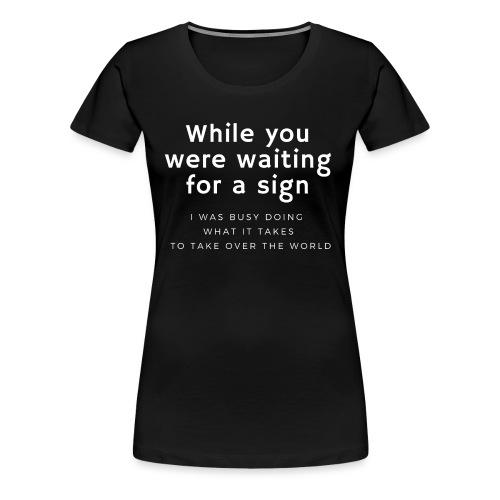 Doing what it takes - Women's Premium T-Shirt