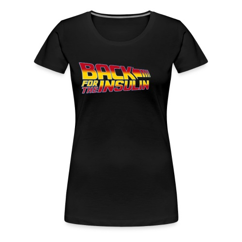 Back For The Insulin - Women's Premium T-Shirt