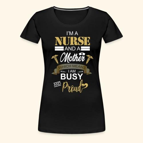 I'm a nurse and a mother - Women's Premium T-Shirt