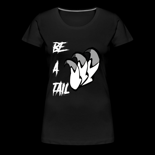 Be A Tail - Women's Premium T-Shirt