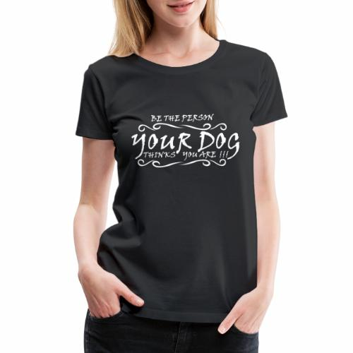 be the person your dog thinks you are shirt gift - Women's Premium T-Shirt