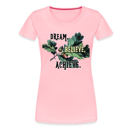 dream-believe-achieve - Women's Premium T-Shirt