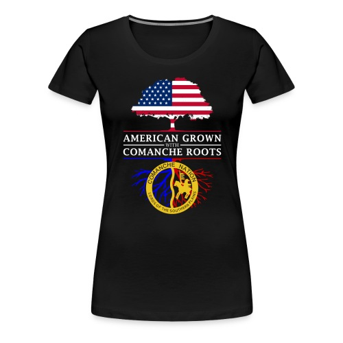 American Grown with Comanche Roots - Women's Premium T-Shirt