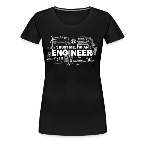 Trust Me, I'm Engineer - Women's Premium T-Shirt