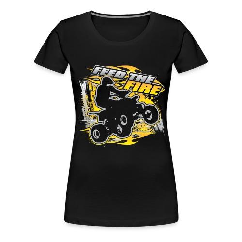 ATV Quad Feed the Fire - Women's Premium T-Shirt