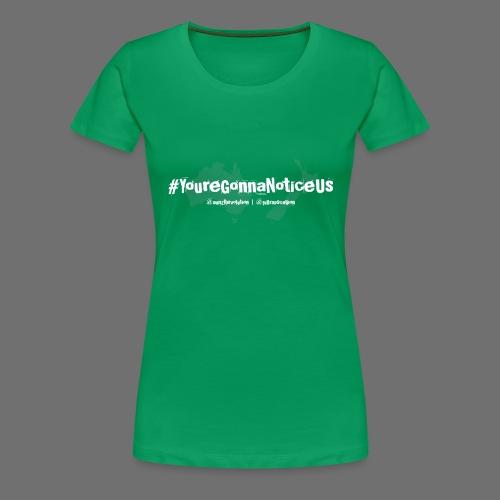 #youreGonnaNoticeUs - Women's Premium T-Shirt