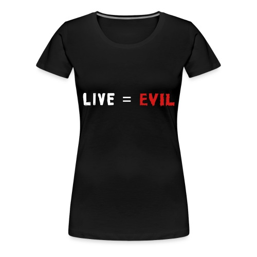 Live = Evil - Women's Premium T-Shirt