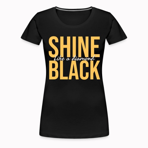 Shine Black (Like A Diamond) - Women's Premium T-Shirt