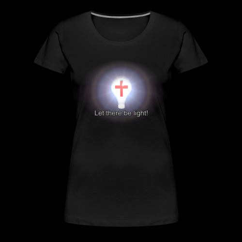 Let There Be Light - Women's Premium T-Shirt