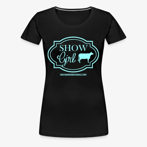 Show Girl Dairy Teal - Women's Premium T-Shirt