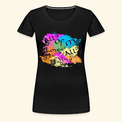 All of me loves all of you - Women's Premium T-Shirt