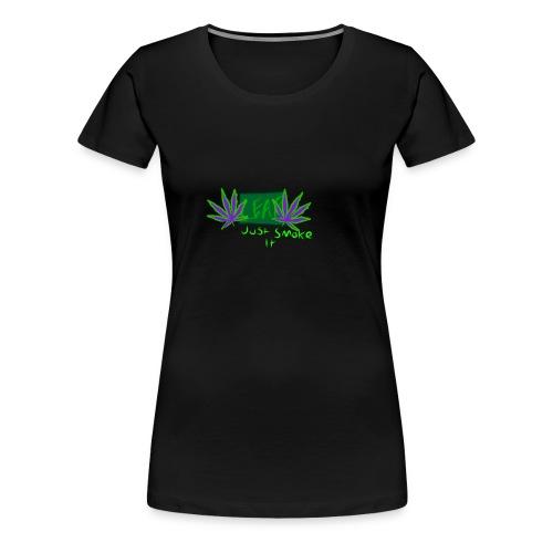 Leaf - Just Smoke It - Women's Premium T-Shirt