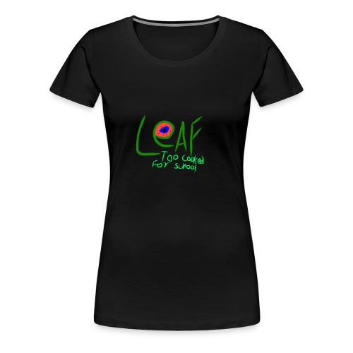 Leaf- Too Cooked For School - Women's Premium T-Shirt