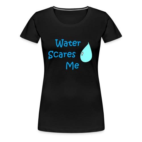 Water Scares Me - Women's Premium T-Shirt