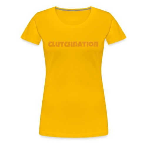 LIMTED TIME GOLD CLUTCHNATION MERCH!!!!!!!! - Women's Premium T-Shirt