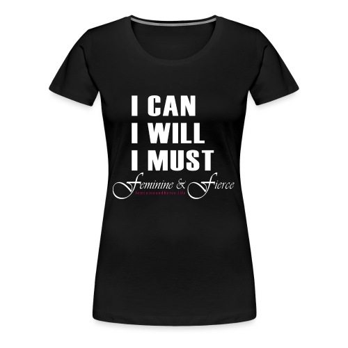 I can I will I must Feminine and Fierce - Women's Premium T-Shirt