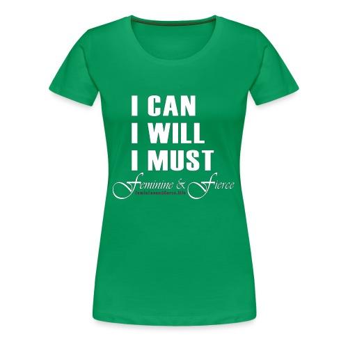 I can I will I must Feminine and Fierce - Women's Premium T-Shirt