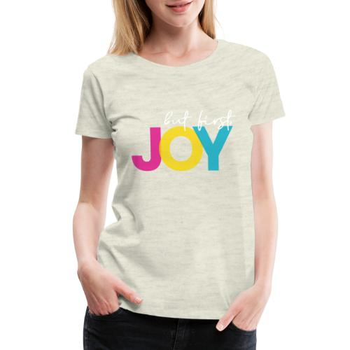 But First, Joy Merch - Women's Premium T-Shirt
