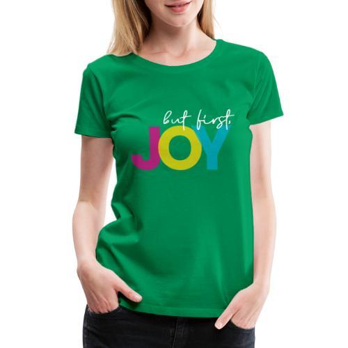 But First, Joy Merch - Women's Premium T-Shirt