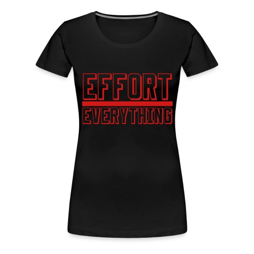 Effort Over Everything - Women's Premium T-Shirt