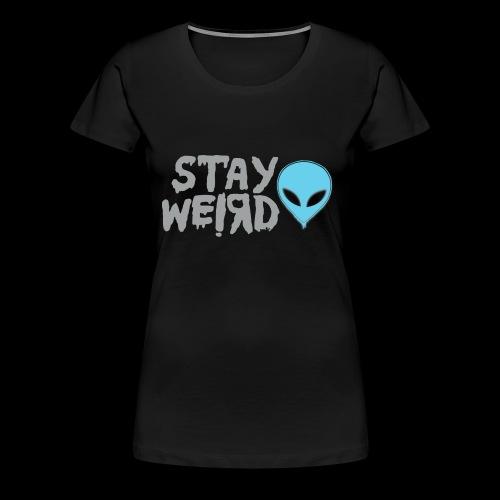 Stay Weird! Alien - Women's Premium T-Shirt